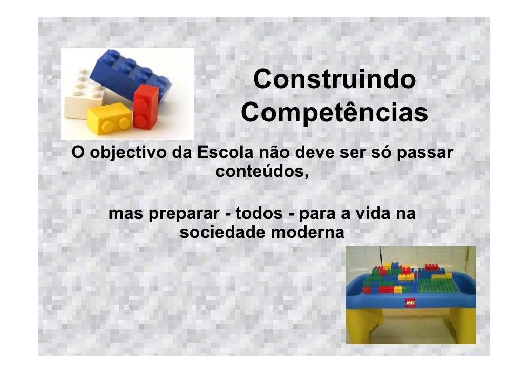 Construindo                   CompetênciasO objectivo da Escola não deve ser só passar                 conteúdos,    mas p...