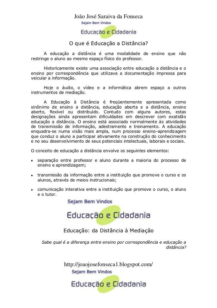 João José Saraiva da Fonseca                      O que é Educação a Distância?        A educação a distância é uma modali...