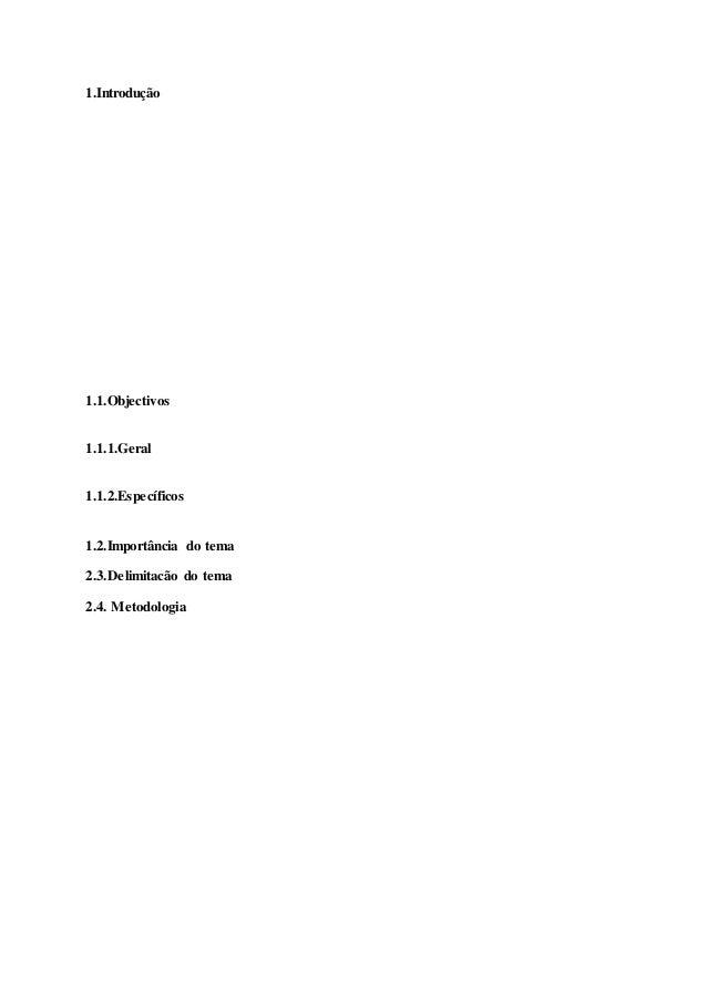 1.Introdução 1.1.Objectivos 1.1.1.Geral 1.1.2.Específicos 1.2.Importância do tema 2.3.Delimitacão do tema 2.4. Metodologia