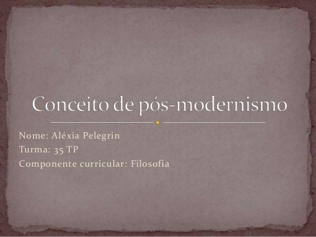 Nome: Aléxia Pelegrin Turma: 35 TP Componente curricular: Filosofia
