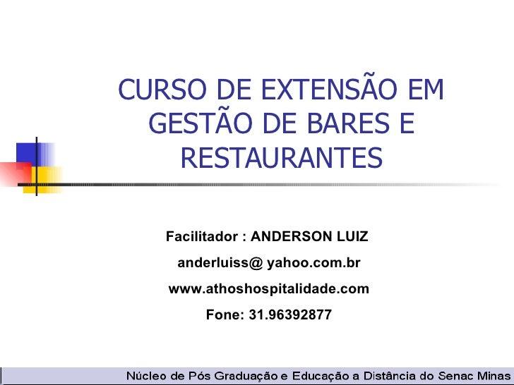 CURSO DE EXTENSÃO EM GESTÃO DE BARES E RESTAURANTES Facilitador : ANDERSON LUIZ  anderluiss@ yahoo.com.br www.athoshospita...