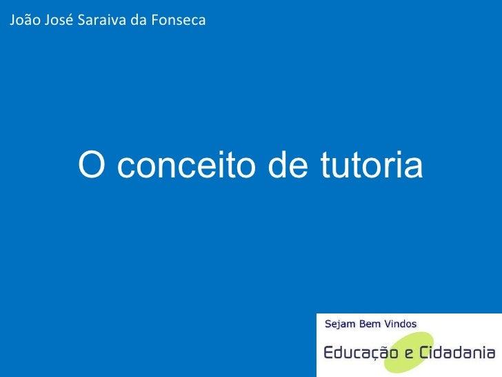 O conceito de tutoria João José Saraiva da Fonseca