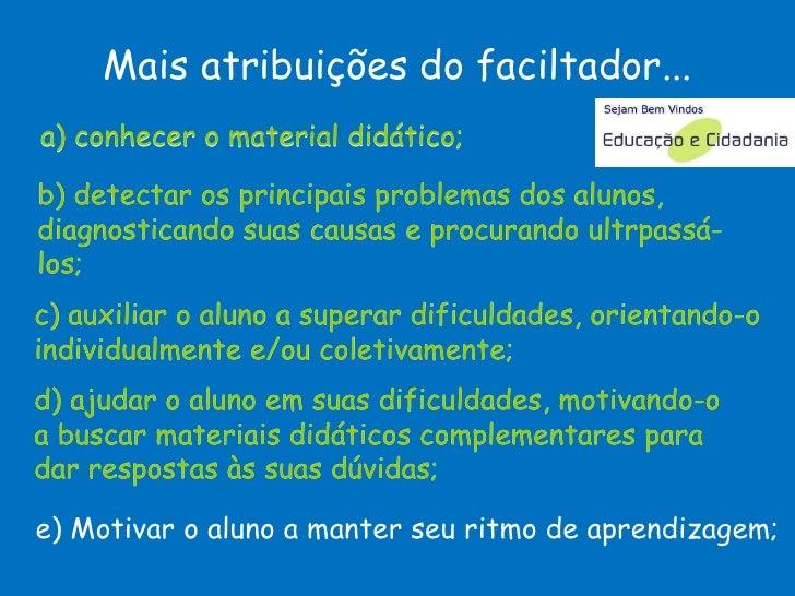 c) auxiliar o aluno a superar dificuldades, orientando-o individualmente e/ou coletivamente;  a) conhecer o material didát...