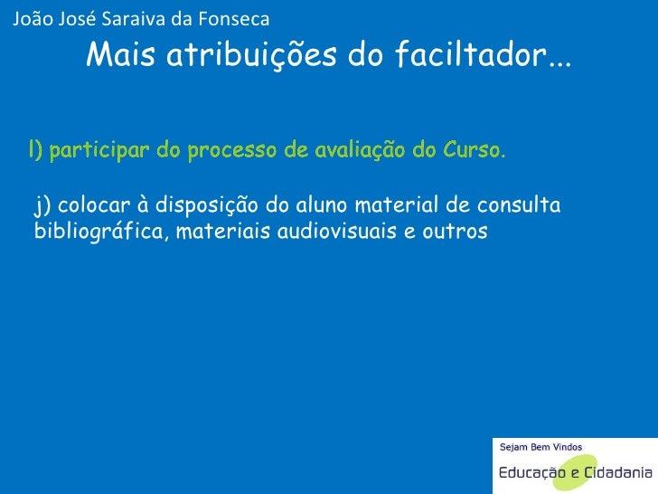 j) colocar à disposição do aluno material de consulta bibliográfica, materiais audiovisuais e outros  l) participar do pro...
