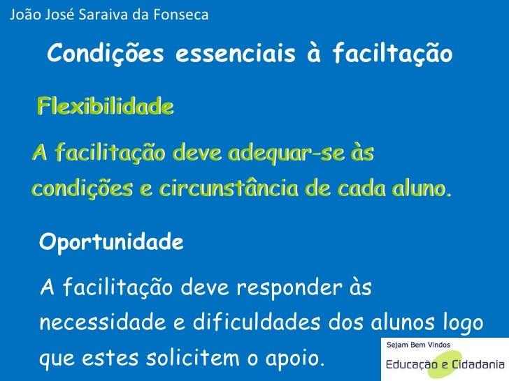 Flexibilidade Condições essenciais à faciltação A facilitação deve adequar-se às condições e circunstância de cada aluno. ...