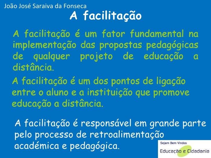 A facilitação é um fator fundamental na implementação das propostas pedagógicas de qualquer projeto de educação a distânci...