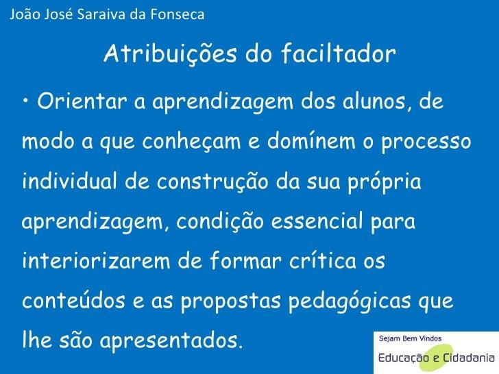 <ul><li>Orientar a aprendizagem dos alunos, de modo a que conheçam e domínem o processo individual de construção da sua pr...