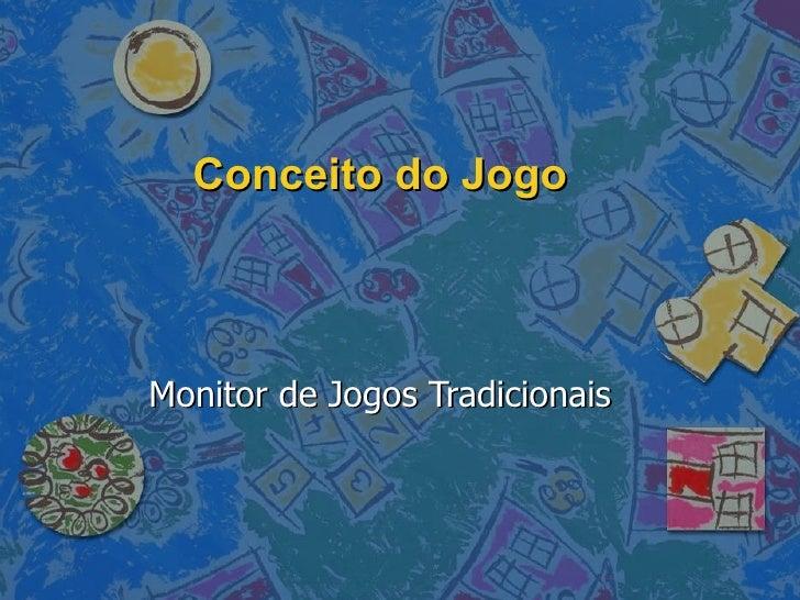 Conceito do Jogo Monitor de Jogos Tradicionais