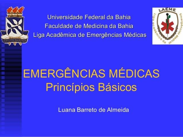 Universidade Federal da Bahia     Faculdade de Medicina da Bahia Liga Acadêmica de Emergências MédicasEMERGÊNCIAS MÉDICAS ...