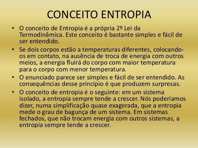 CONCEITO ENTROPIA• O conceito de Entropia é a própria 2º Lei daTermodinâmica. Este conceito é bastante simples e fácil des...