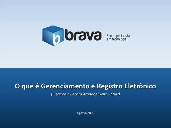 Agosto/2009<br />O que é Gerenciamento e Registro Eletrônico<br />(Electronic Record Management – ERM)<br />