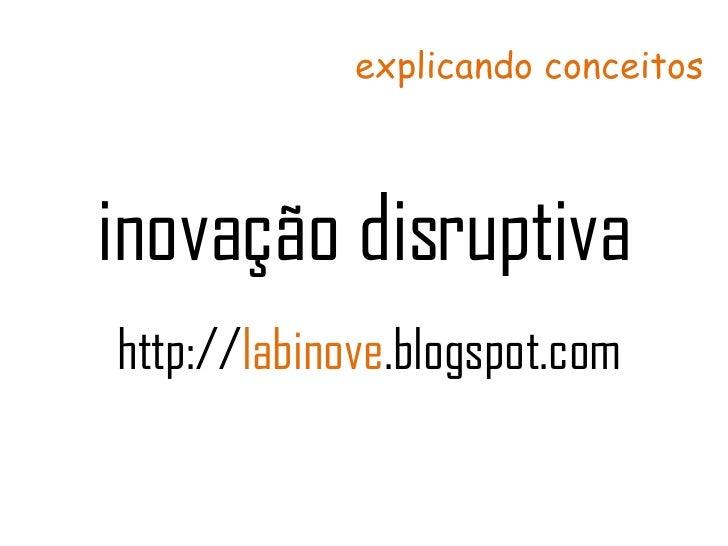 inovação disruptiva http:// labinove .blogspot.com explicando conceitos