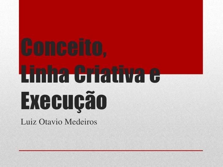 Conceito,Linha Criativa eExecuçãoLuiz Otavio Medeiros