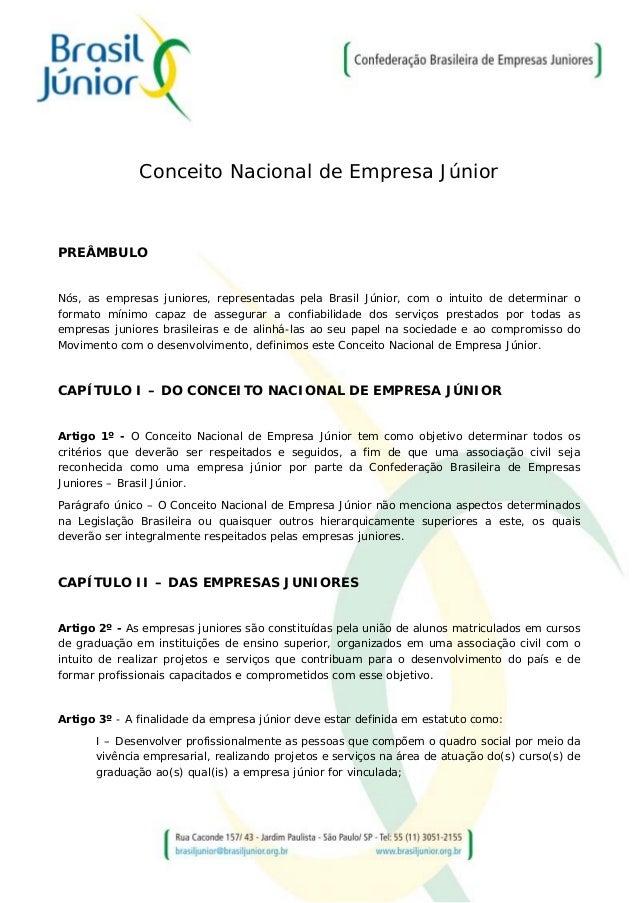 Conceito Nacional de Empresa Júnior PREÂMBULO Nós, as empresas juniores, representadas pela Brasil Júnior, com o intuito d...