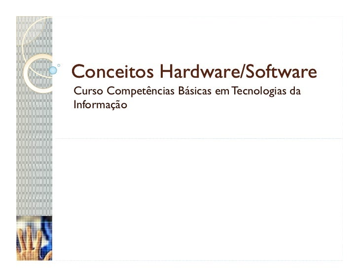 Conceitos Hardware/Software Curso Competências Básicas em Tecnologias da Informação