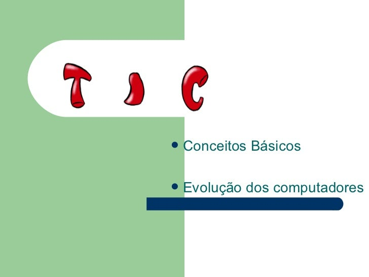 <ul><li>Conceitos Básicos </li></ul><ul><li>Evolução dos computadores </li></ul>