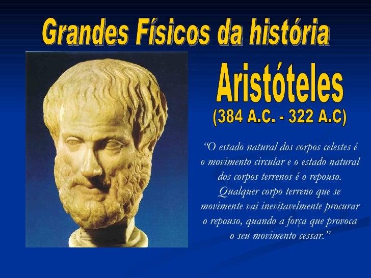 """Grandes Físicos da história """" O estado natural dos corpos celestes é o movimento circular e o estado natural dos corpos te..."""