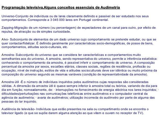 Programação televisiva.Alguns conceitos essenciais de AudimetriaUniverso-Conjunto de indivíduos ou de lares claramente def...