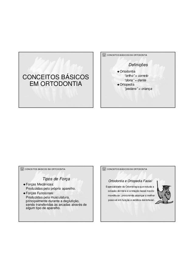 """CONCEITOS BÁSICOS EM ORTODONTIA CONCEITOS BÁSICOS EM ORTODONTIA CONCEITOS BÁSICOS EM ORTODONTIA Ortodontia """"ortho"""" = corre..."""
