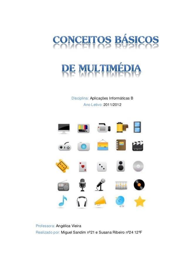 Disciplina: Aplicações Informáticas B Ano Letivo: 2011/2012 Professora: Angélica Vieira Realizado por: Miguel Sandim nº21 ...