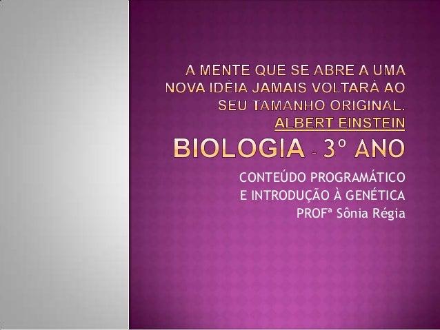 CONTEÚDO PROGRAMÁTICO E INTRODUÇÃO À GENÉTICA PROFª Sônia Régia