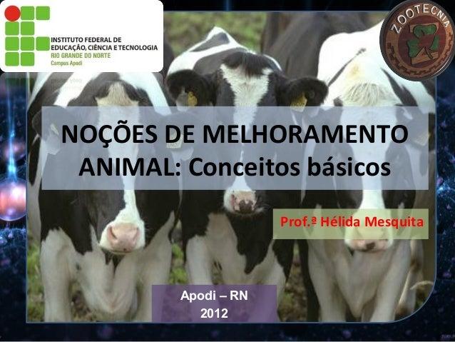 NOÇÕES DE MELHORAMENTO ANIMAL: Conceitos básicos                     Prof.ª Hélida Mesquita        Apodi – RN          2012