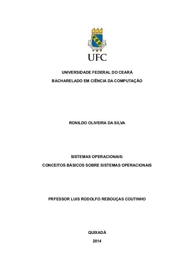 UNIVERSIDADE FEDERAL DO CEARÁ  BACHARELADO EM CIÊNCIA DA COMPUTAÇÃO  RONILDO OLIVEIRA DA SILVA  SISTEMAS OPERACIONAIS:  CO...