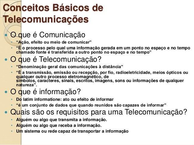 """Conceitos Básicos de Telecomunicações   O que é Comunicação • """"Ação, efeito ou meio de comunicar"""" • """"É o processo pelo qu..."""