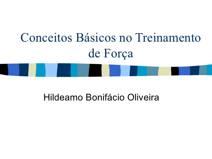Conceitos Básicos no Treinamento de Força Hildeamo Bonifácio Oliveira