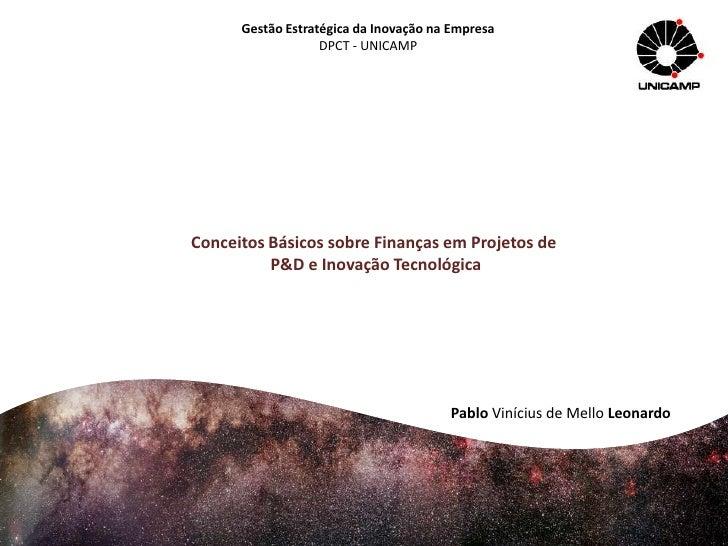 Gestão Estratégica da Inovação na Empresa<br />DPCT - UNICAMP<br />Conceitos Básicos sobre Finanças em Projetos de <br />P...