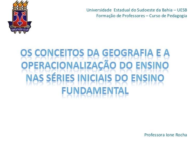 Universidade  Estadual do Sudoeste da Bahia – UESB Formação de Professores – Curso de Pedagogia Professora Ione Rocha