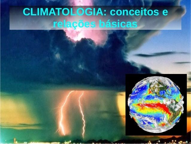 CLIMATOLOGIA: conceitos e  relações básicas