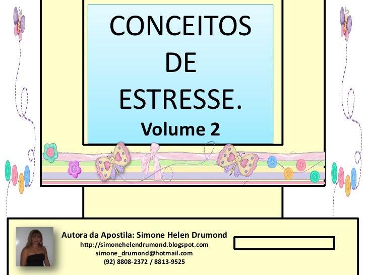 CONCEITOS                DE             ESTRESSE.                     Volume 2Autora da Apostila: Simone Helen Drumond    ...