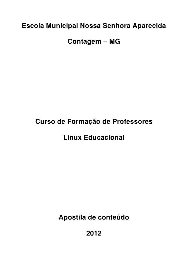 Escola Municipal Nossa Senhora Aparecida            Contagem – MG   Curso de Formação de Professores           Linux Educa...