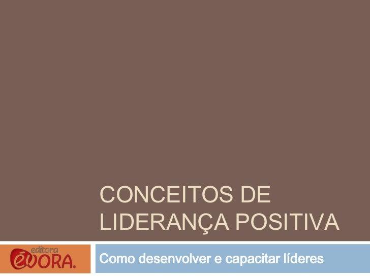 CONCEITOS DELIDERANÇA POSITIVAComo desenvolver e capacitar líderes