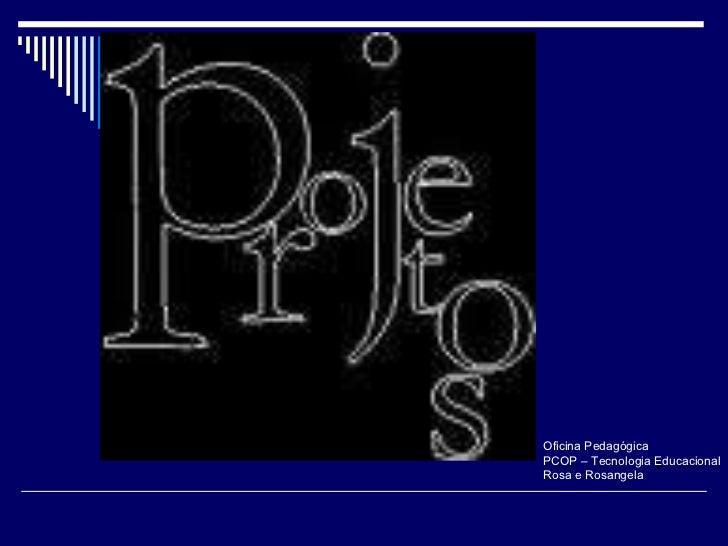 Oficina Pedagógica PCOP – Tecnologia Educacional Rosa e Rosangela
