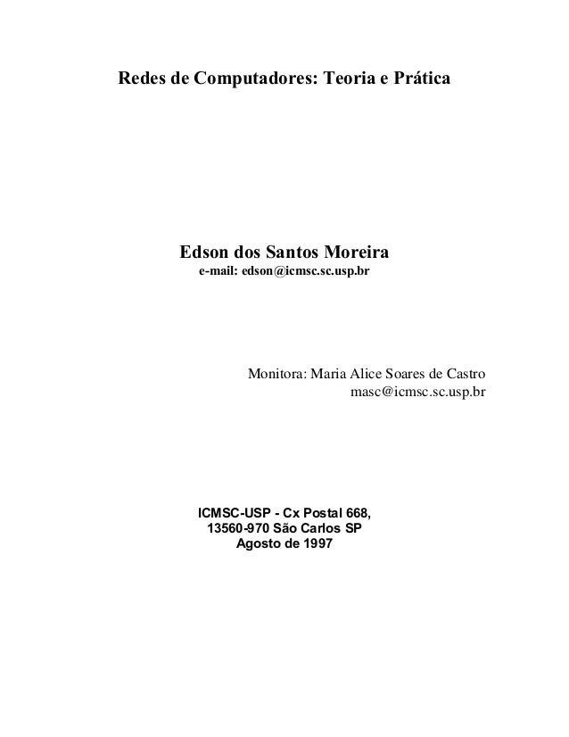 Redes de Computadores: Teoria e Prática Edson dos Santos Moreira e-mail: edson@icmsc.sc.usp.br Monitora: Maria Alice Soare...