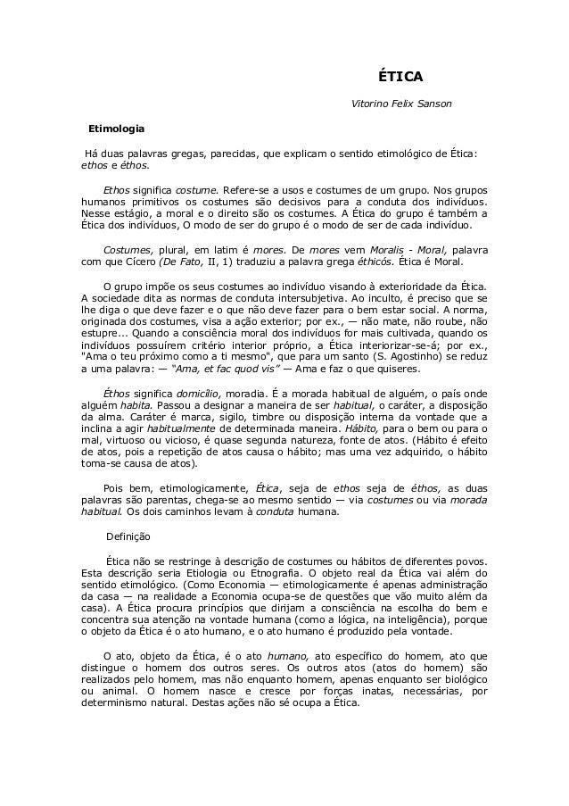 ÉTICA Vitorino Felix Sanson Etimologia Há duas palavras gregas, parecidas, que explicam o sentido etimológico de Ética: et...