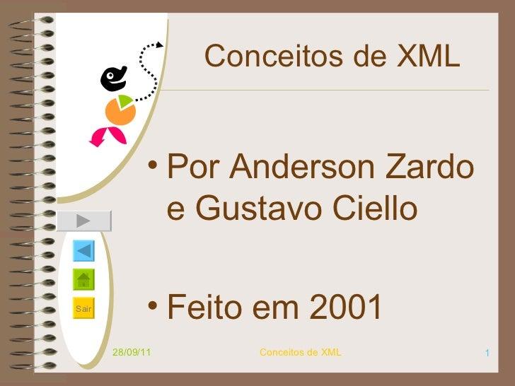 Conceitos de XML <ul><li>Por Anderson Zardo e Gustavo Ciello </li></ul><ul><li>Feito em 2001 </li></ul>28/09/11 Conceitos ...
