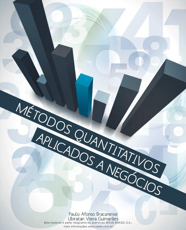 MÉTODOS QUANTITATIVOS  APLICADOS A NEGÓCIOS  Paulo Afonso Bracarense  Ubiratan Vieira Guimarães  Este material é parte int...