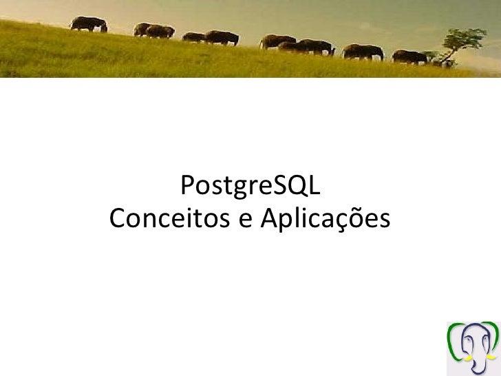 PostgreSQL Conceitos e Aplicações