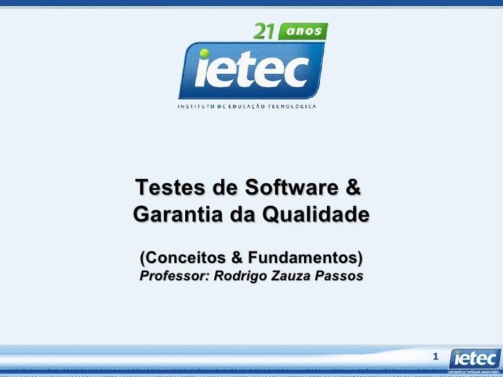Testes de Software &  Garantia da Qualidade (Conceitos & Fundamentos ) Professor: Rodrigo Zauza Passos