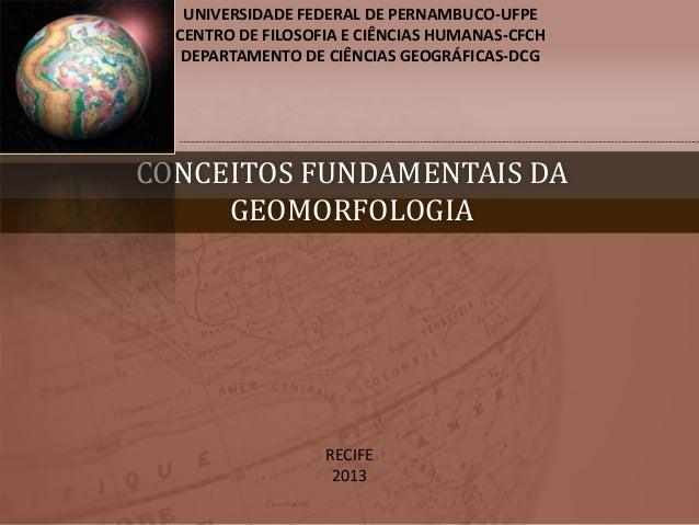 CONCEITOS FUNDAMENTAIS DA GEOMORFOLOGIA UNIVERSIDADE FEDERAL DE PERNAMBUCO-UFPE CENTRO DE FILOSOFIA E CIÊNCIAS HUMANAS-CFC...