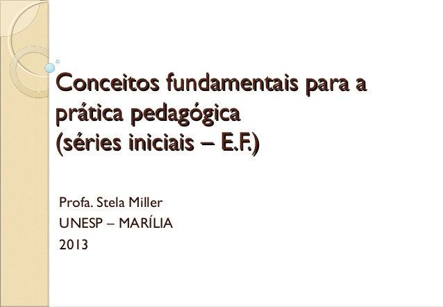Conceitos fundamentais para aConceitos fundamentais para aprática pedagógicaprática pedagógica(séries iniciais – E.F.)(sér...