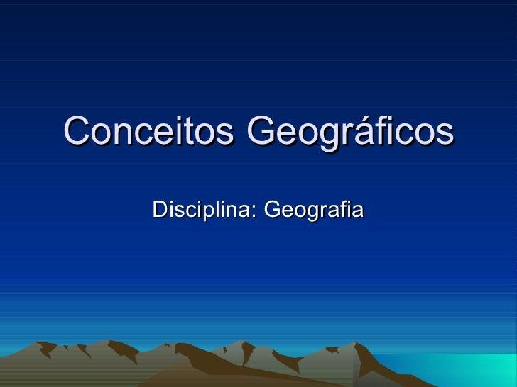 Conceitos Geográficos Disciplina: Geografia