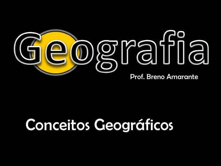 Prof. Breno Amarante Conceitos Geográficos