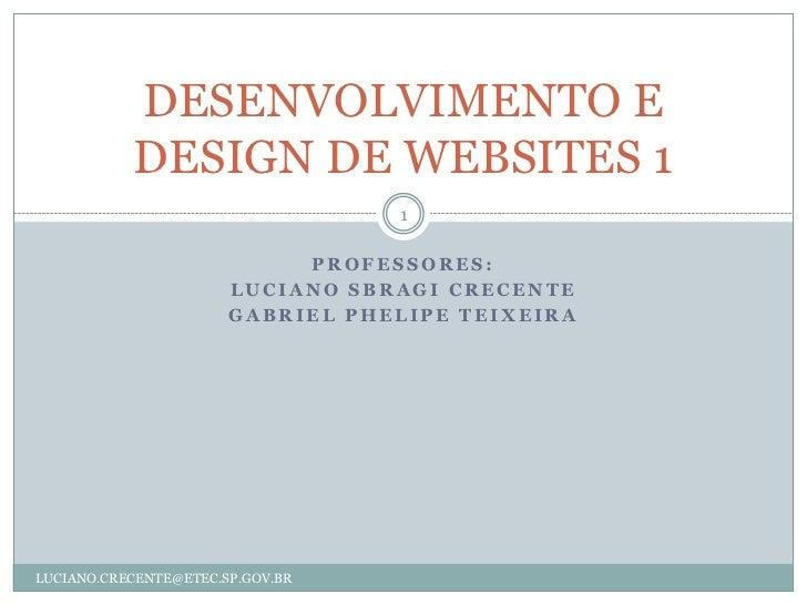DESENVOLVIMENTO E           DESIGN DE WEBSITES 1                                  1                            PROFESSORES...