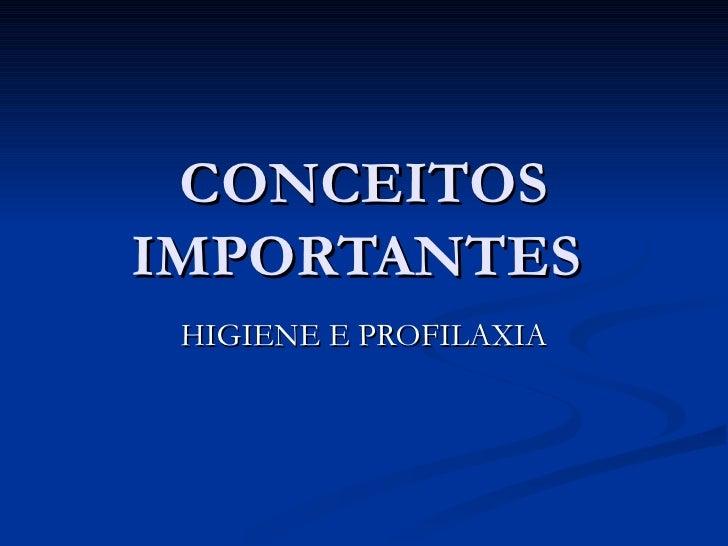 CONCEITOS IMPORTANTES  HIGIENE E PROFILAXIA