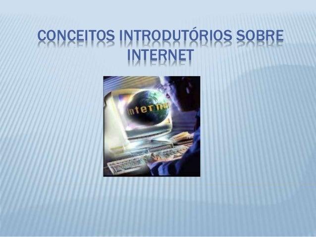 CONCEITOS INTRODUTÓRIOS SOBRE INTERNET