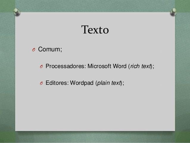 Texto O Comum; O Processadores: Microsoft Word (rich text); O Editores: Wordpad (plain text);